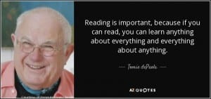 quote-reading-is-important-because-if-you-can-read-you-can-learn-anything-about-everything-tomie-depaola-55-4-0468